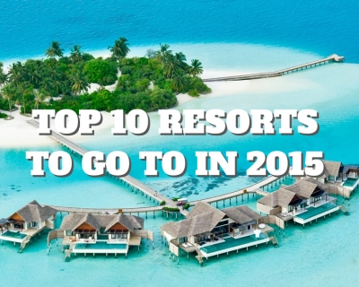 Top 10 Resorts to Go To in 2015