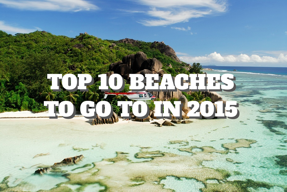 Top 10 Beaches to Go to in 2015