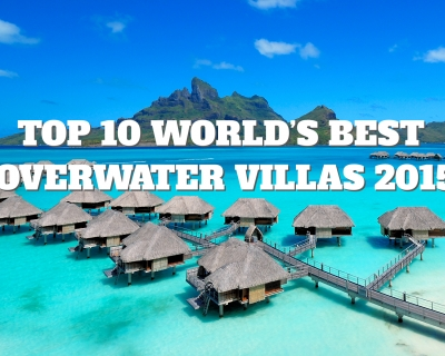 Top 10 World's Best Overwater Villas 2015