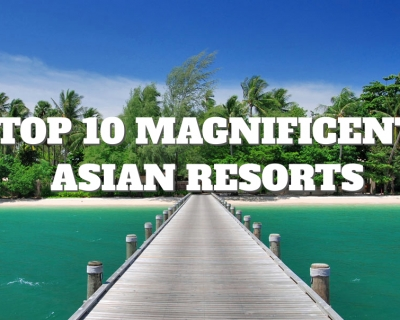 Top 10 Magnificent Asian Resorts