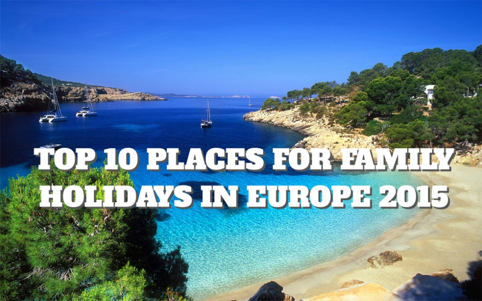 Top 10 Places for Family Holidays in Europe 2015