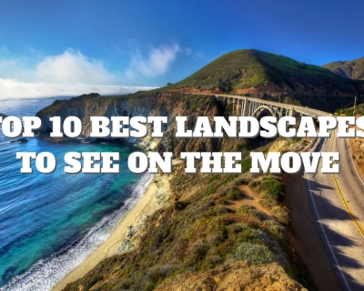 Top 10 Best Landscapes to See on the Move