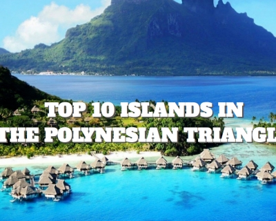 Top 10 Islands in the Polynesian Triangle