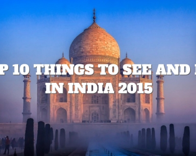Top 10 Things to See and Do in India 2015