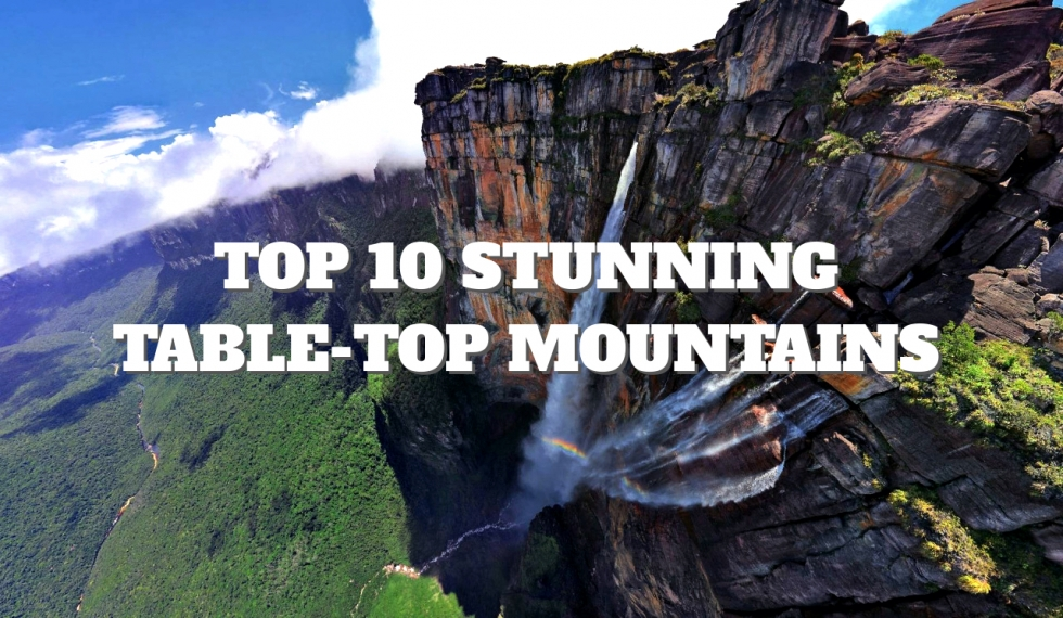 Top 10 Stunning Table-Top Mountains